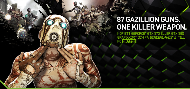 87 Gazillion guns. One killer weapon. Köp ett geforce gtx 570 eller gtx 580 grafikkort och få borderlands 2 till pc gratis!