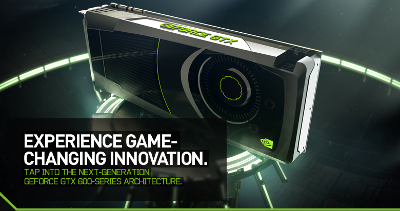 Tap into the next-generation GeForce GTX 600-series architecture.